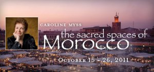 Caroline Myss, The Sacred Spaces Morocco Tour, Your Morocco Travel Guide