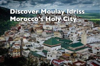 Moulay Idriss, Moroccan Holy City